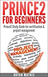 Prince2 for Beginners : Prince2 Study Guide for certification & project management