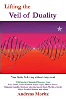 Lifting the Veil of Duality: Your Guide To Living without Judgement