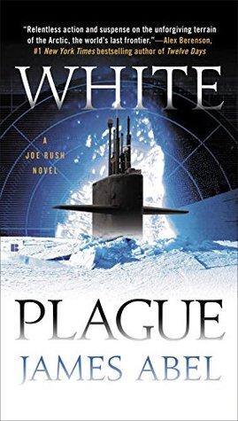 White Plague (Joe Rush, #1) by James Abel