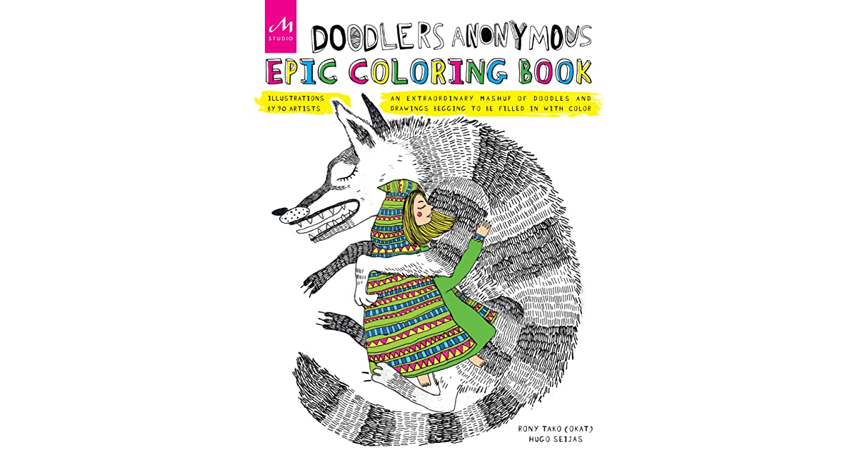Doodlers Anonymous Epic Coloring Book An Extraordinary Mashup Of Doodles And Drawings Begging To Be Filled In With Color By Rony Tako