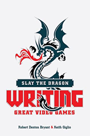 Slay the Dragon: Writing Great Video Games
