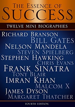 The Essence of Success: 12 Mini Biographies: Richard Branson Bill Gates Nelson Mandela Steven Spielberg Stephen Hawking Chris Evans Frank Sinatra Tony ... and Virgin to Jeff Bezos and Amazon)