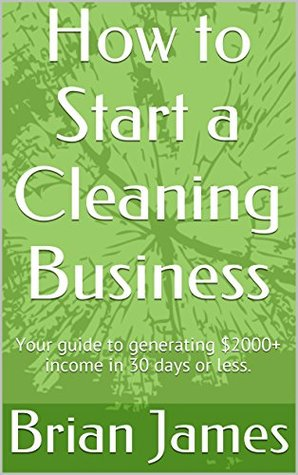 How to Start a Cleaning Business: Your Guide to Generating $2,000+ Income in 30 Days or Less