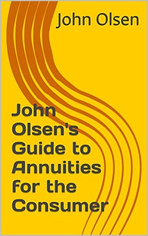 John Olsen's Guide to Annuities for the Consumer