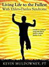 Living Life to the Fullest with Ehlers-Danlos Syndrome: Guide to Living a Better Quality of Life While Having EDS