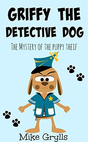 Books For Kids: Griffy the Detective Dog: Bedtime Stories For Kids Ages 3-8 (Kids Books - Bedtime Stories For Kids - Children's Books - Free Stories)