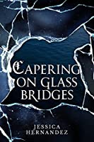 Capering on Glass Bridges (The Hawk of Stone Duology, Book 1)