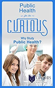 Public Health for the Curious: Why Study Public Health?