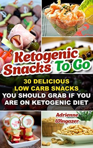Ketogenic Snacks To Go: 30 Delicious Low Carb Snacks You Should Grab If You Are On Ketogenic Diet: (WITH CARB COUNTS, Ketogenic Diet, Ketogenic Diet For ... paleo diet, anti inflammatory diet Book 5)