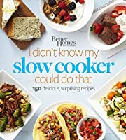 Better Homes and Gardens I Didn't Know My Slow Cooker Could Do That: 150 Delicious, Surprising Recipes (Better Homes and Gardens Cooking)