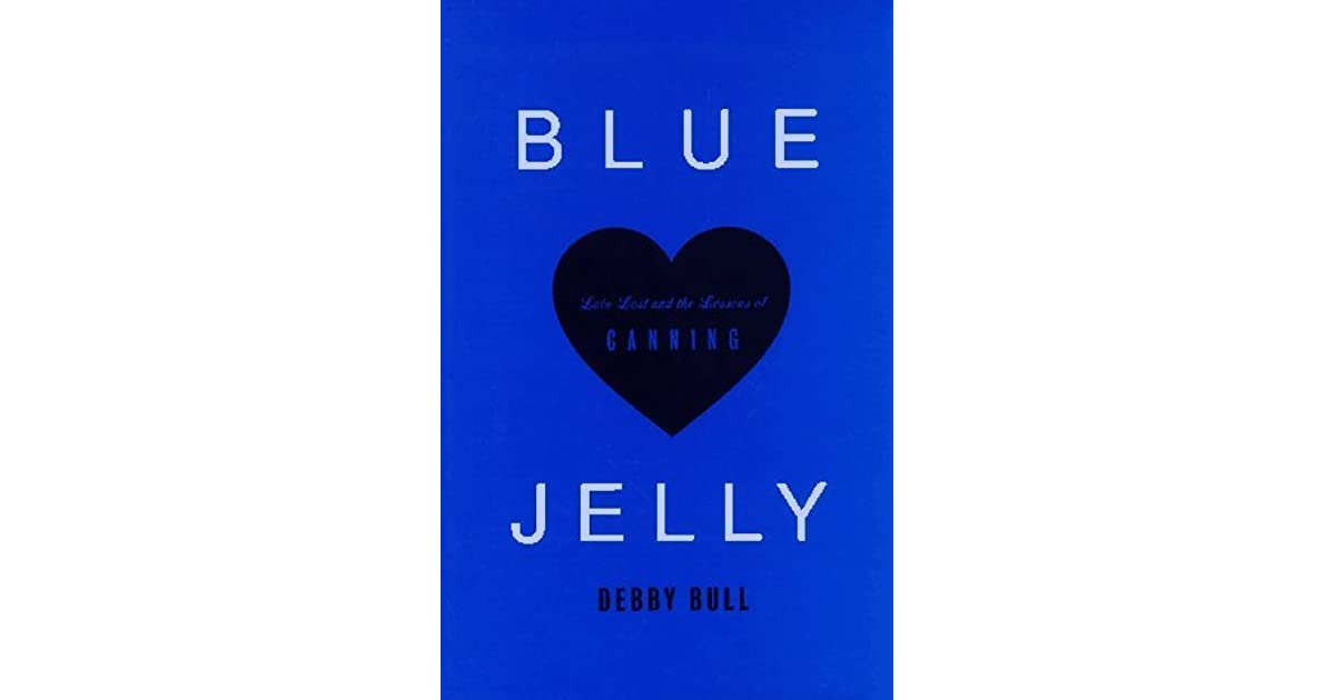 Blue Jelly: Love Lost & the Lessons of Canning by Debby Bull