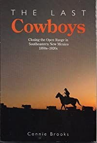 The Last Cowboys: Closing the Open Range in Southeastern New Mexico, 1890s-1920s