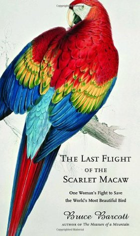 The Last Flight of the Scarlet Macaw: One Woman's Fight to Save the