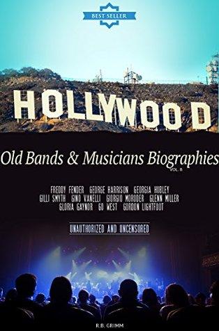 Old Bands & Musicians Biographies Vol.8: (FREDDY FENDER,GEORGE HARRISON,GEORGIA HUBLEY,GILLI SMYTH,GINO VANELLI,GIORGIO MORODER,GLENN MILLER,GLORIA GAYNOR,GO WEST,GORDON LIGHTFOOT)