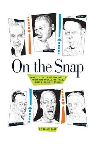 On the Snap: Three Decades of Snapshots from the World of Jazz, Film & Crime Fiction