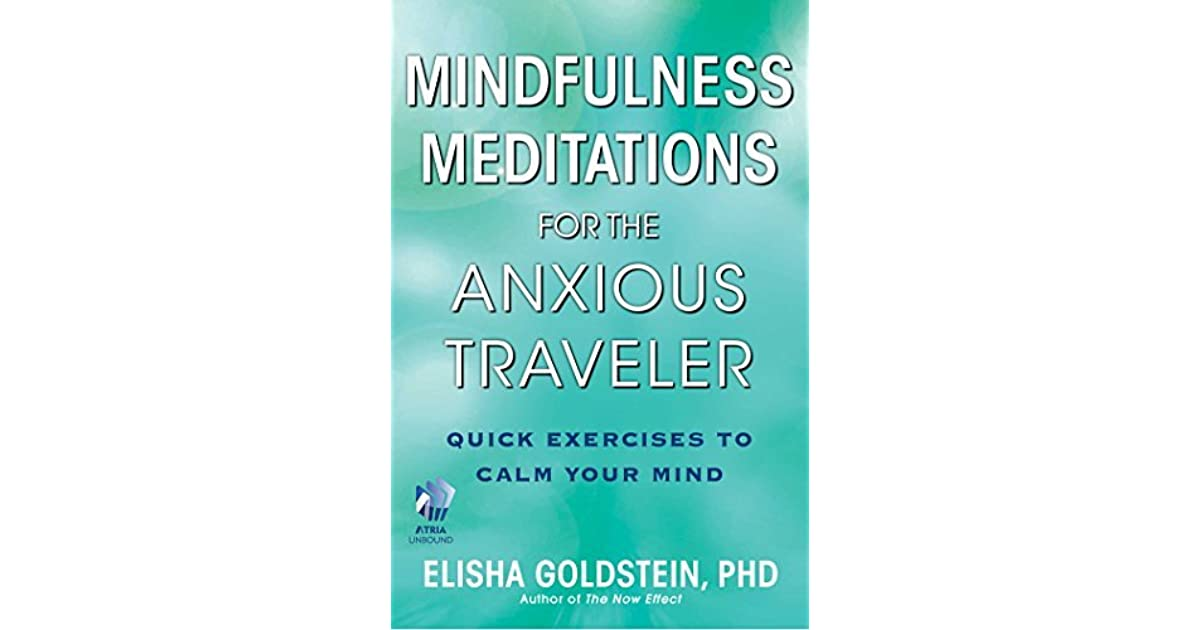 Mindfulness meditations for the anxious traveler with embedded mindfulness meditations for the anxious traveler with embedded videos quick exercises to calm your mind by elisha goldstein fandeluxe PDF