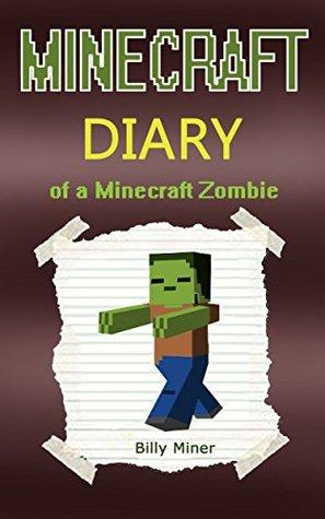 MINECRAFT Zombie Diary: Minecraft Zombie Diary: Minecraft Diary of a Minecraft Zombie (Unofficial Minecraft book, Minecraft Books, Minecraft Books for Children, Minecraft Books for Kids)