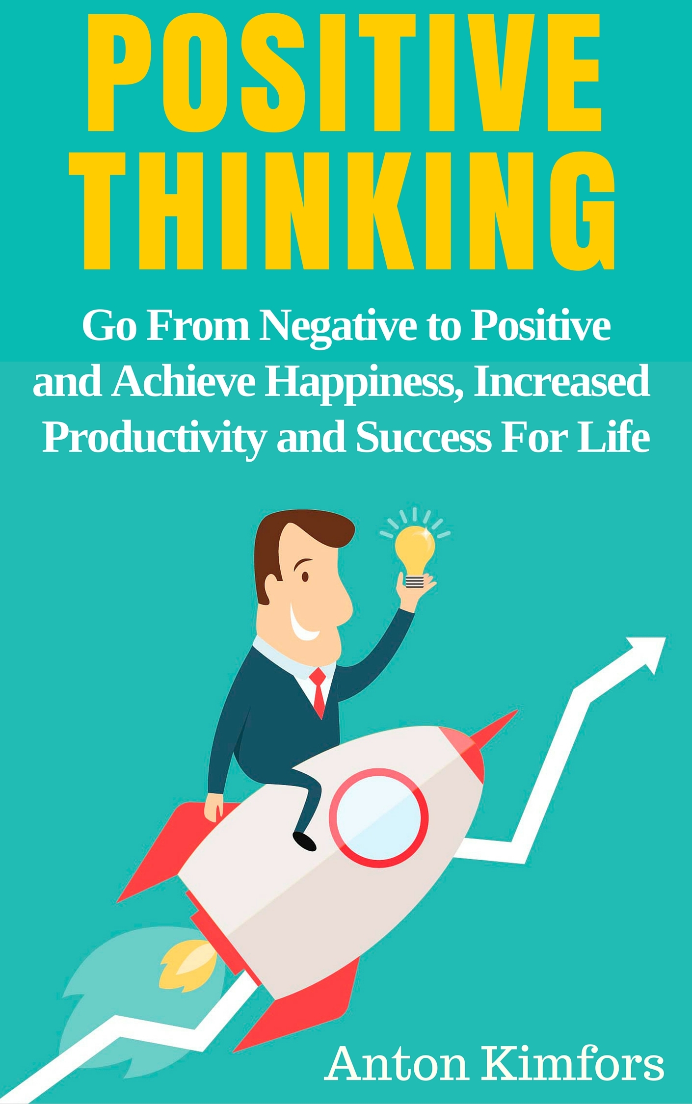 Positive-Thinking-Go-From-Negative-to-Positive-and-Achieve-Happiness-and-Success-For-Life