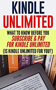 Kindle Unlimited: What To Know Before You Subscribe & Pay For Kindle Unlimited (Is Kindle Unlimited For you?)