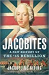 Jacobites: A New History of the '45 Rebellion