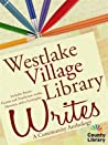 Westlake Village Library Writes: A Community Anthology