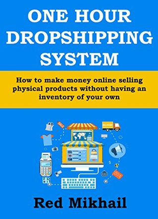 One Hour Dropshipping System Ebay Amazon Mid 2016 Edition How To Make Money Online Selling Physical Products Without Having An Inventory Of Your Own By Red Mikhail