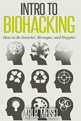Intro to Biohacking by Ari Meisel