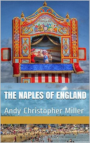 The Naples of England: Andy Christopher Miller