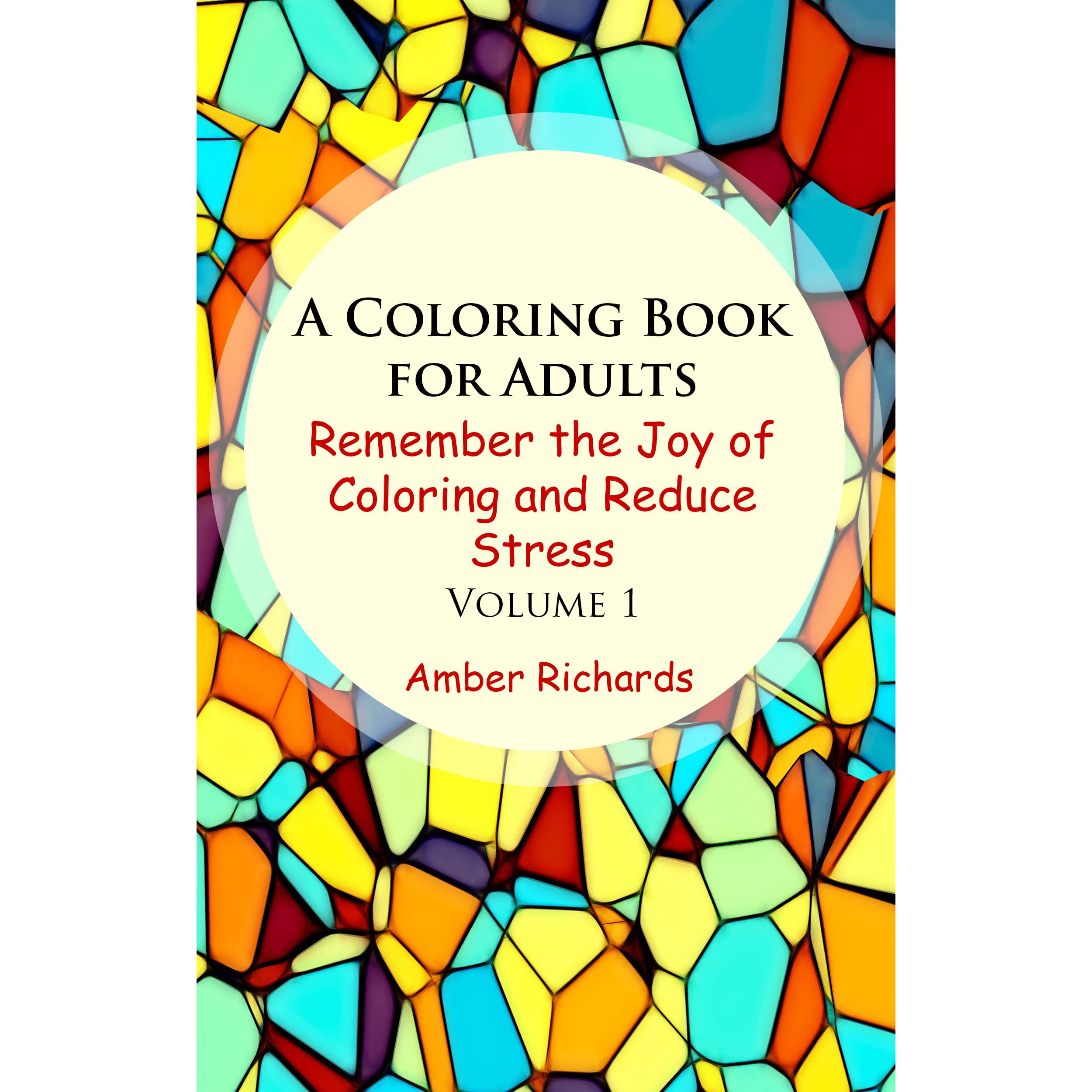 A Coloring Book For Adults Remember The Joy Of Coloring And Reduce Stress Volume 1 By Amber