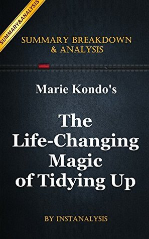 The Life-Changing Magic of Tidying Up: by Marie Kondo   Key Summary Breakdown & Analysis : The Japanese Art of Decluttering and Organizing: