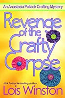 Revenge of the Crafty Corpse (An Anastasia Pollack Crafting Mystery Book 3)