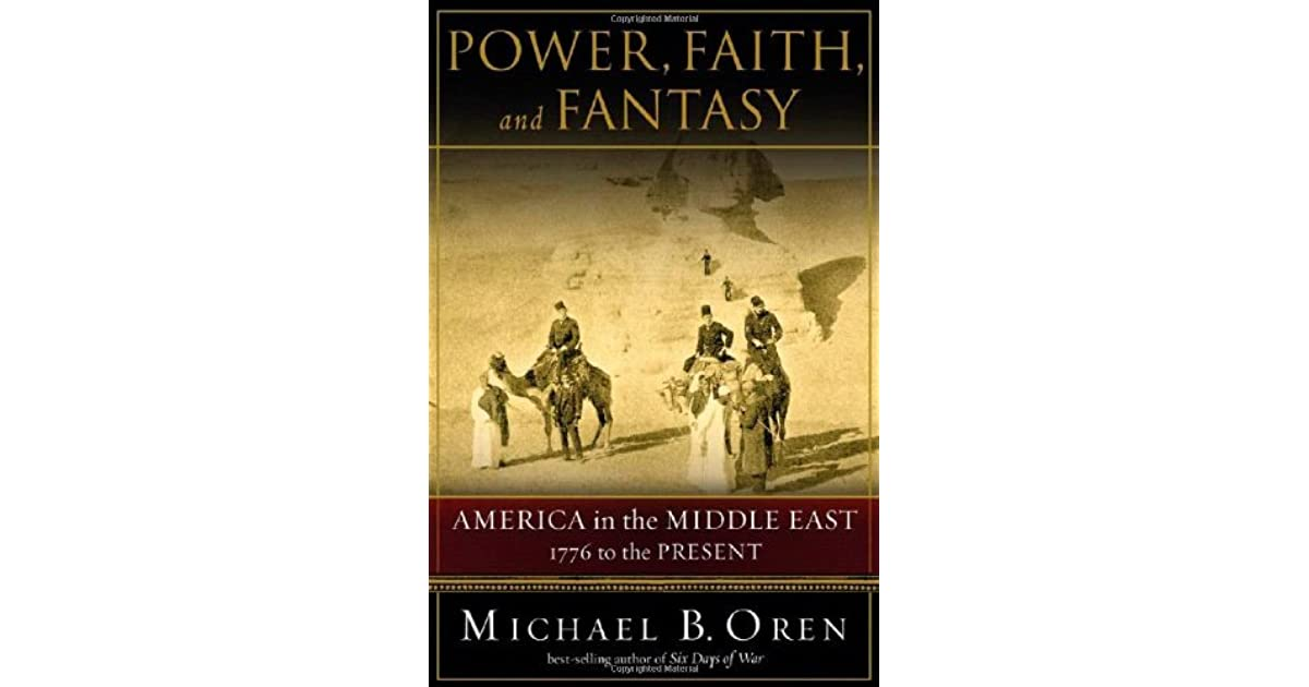 Michael Oren: Power, Faith and Fantasy - America in the Middle East