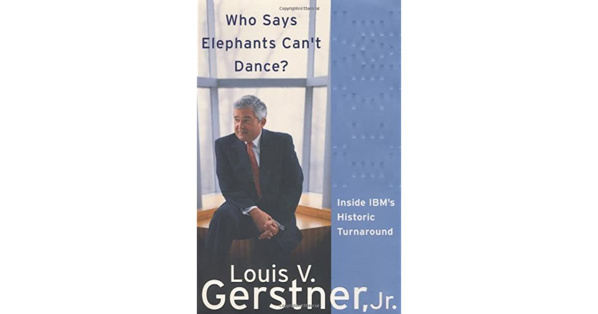 Who Says Elephants Can't Dance?: Inside IBM's Historic