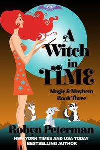 Robyn Peterman - Magic and Mayhem 3 - A Witch In Time