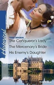 The Conqueror's Lady / The Mercenary's Bride / His Enemy's Daughter