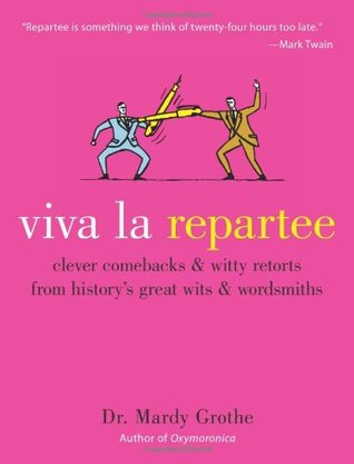 Viva la Repartee: Clever Comebacks and Witty Retorts from History's
