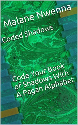 Coded Shadows: Code Your Book of Shadows With A Pagan Alphabet. Includes Charts, Pagan Alphabets & Coded Spells