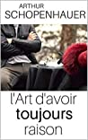 L'ART D'AVOIR TOUJOURS RAISON - Edition intégrale by Arthur Schopenhauer