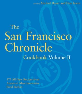 The San Francisco Chronicle Cookbook Volume II: 375 All-New Recipes from America's Most Innovative Food Sections