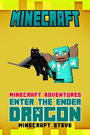 Minecraft: Minecraft Adventures - Enter The Ender Dragon! (minecraft diary, minecraft secrets, minecraft comics, minecraft stories, minecraft ebooks, minecraft kindle, minecraft books)