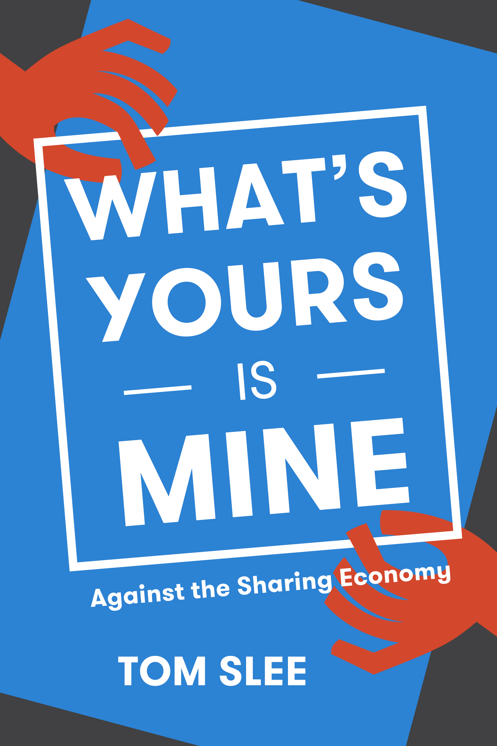 What's Yours Is Mine Against the Sharing Economy