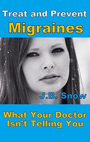 Treat and Prevent Migraines - What Your Doctor Isn't Telling You: Audiobook included