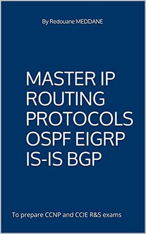 Master IP routing Protocols OSPF EIGRP IS-IS BGP: By