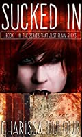 Sucked In (The Series That Just Plain Sucks Book 1)
