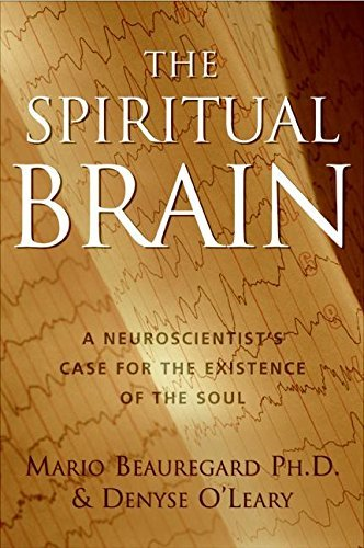 The Spiritual Brain A Neuroscientist's Case for the Existence of the Soul