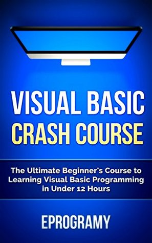 Visual Basic: Crash Course - The Ultimate Beginner's Course