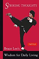 Striking Thoughts: Bruce Lee's Wisdom for Daily Living (Bruce Lee Library)