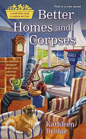Better Homes and Corpses (Hamptons Home & Garden Mystery, #1)
