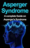 Asperger Syndrome: Aspergers Syndrome- A Complete Guide on Aspergers Symptoms, Causes, Effects and Best Possible Treatments to Cure It (Aspergers,Aspergers ... Aspergers on the job, Asperger)