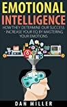 Emotional Intelligence: How They Determine Our Success - Increase Your EQ by Mastering Your Emotions
